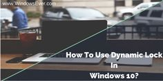 How To Use Dynamic Lock In Windows 10?