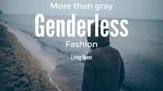 More Than Gray: Genderless Fashion