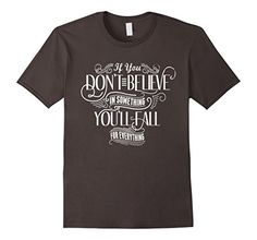 Men's If You Don't Believe In Something You'll Fall For E... https://www.amazon.com/dp/B06XKDFTTR/ref=cm_sw_r_pi_dp_x_5fR6ybNTY0DB8