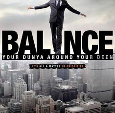 Keep your priorities in line and find balance. You can always enjoy this life as long as you balance it around your deen!