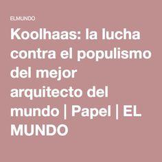Koolhaas: la lucha contra el populismo del mejor arquitecto del mundo | Papel | EL MUNDO