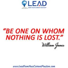 Be One On Whom Nothing Is Lost--William James