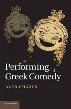 Performing Greek comedy / Alan Hughes - Cambridge (UK) : Cambridge University Press, 2014