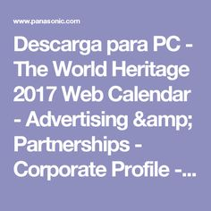 Descarga para PC - The World Heritage 2017 Web Calendar - Advertising & Partnerships - Corporate Profile - About Us - Panasonic