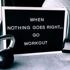 When nothing goes right...go workout #motivational #fitnessquotes #goworkout #letterboard #lettering