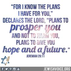 """'For I know the plans I have for you,' declares the Lord, 'plans to prosper you and not to harm you, plans to give you hope and a future.'"" (Jeremiah 29:11) #Lord #God #Jesus #Yeshua #Messiah #Hamashiach #Messianic #Jew #Jewish #Scripture #Bible #verse #WordofGod #dailybread #truth #faith #Princeofpeace"