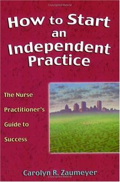 How to Start an Independent Practice: The Nurse Practitioner's Guide to Success by Carolyn Zaumeyer, http://www.amazon.com/dp/0803610580/ref=cm_sw_r_pi_dp_RXUwsb1W1W71X