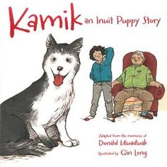 Kamik: An Inuit Puppy Story by Donald Uluadluak, illustrated by Qin Leng