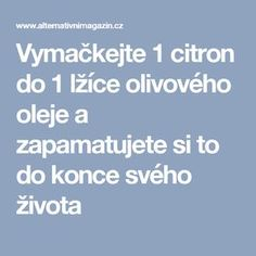 Vymačkejte 1 citron do 1 lžíce olivového oleje a zapamatujete si to do konce svého života Home Doctor, Natural Cures, Weight Loss Plans, Organic Beauty, Healthy Weight Loss, Feel Better, Herbalism, Healthy Lifestyle, The Cure