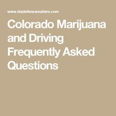 Colorado Marijuana and Driving Frequently Asked Questions