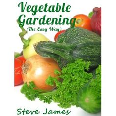 Vegetable Gardening (The Easy Way) (Kindle Edition)