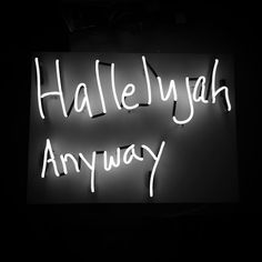 hallelujah anyway Neon Words, White Aesthetic, Light Painting, Neon Lighting, Funny Signs, How To Get Money, Words Quotes, Glow, Typography