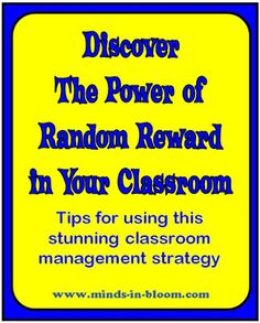 Random Reward - Students never know which time they perform the desired behavior will result in a reward. Further, the reward will be valued more because it is not constantly given.