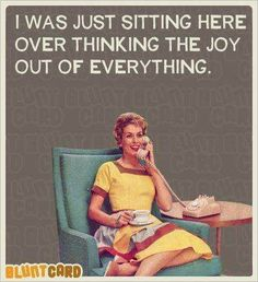The Joy of Overthinking – Wise Words Wednesday What is the joy in overthinking? Worry, overthinking, and stewing over things we cannot control; these are all bad habits. I am guilty of doing … Retro Humor, Vintage Humor, Retro Funny, Schrift Design, Funny Quotes, Funny Memes, Sarcastic Quotes, Random Quotes, Silly Jokes