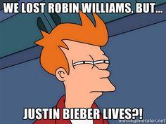 Futurama Fry - We lost Robin Williams, but... Justin Bieber lives?!