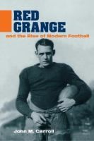 Red Grange and the Rise of Modern Football, by John M. Carroll