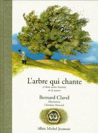 Christian Heinrich et Bernard Clavel - L'arbre qui chante et deux autres histoires de la nature. - Agrandir l'image