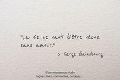 """""""La vie ne vaut d'être vécue sans amour."""" #citation de #SergeGainsbourg #Gainsbourg #citationdujour #proverbe #chanteur #quote #penseepositive #vie #amour #life"""