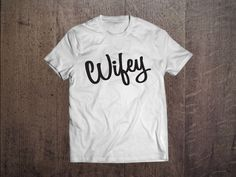 A personal favorite from my Etsy shop https://www.etsy.com/listing/462643288/wifey-shirt