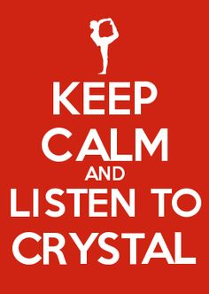 KEEP CALM AND LISTEN TO CRYSTAL