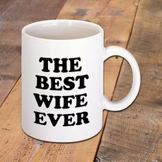 Coffee Mug that says The Best Wife Ever by BadassScreenDesigns.com. For all you wives who are also coffee lovers.