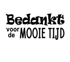 Bedankt voor de mooie tijd Words Quotes, Sayings, Wall Writing, Dutch Quotes, Bday Cards, School Posters, Card Sentiments, Scan And Cut, Love Notes