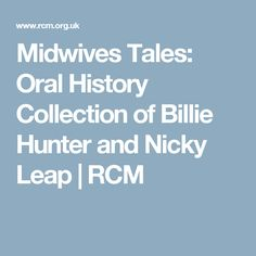 Midwives Tales: Oral History Collection of Billie Hunter and Nicky Leap   RCM