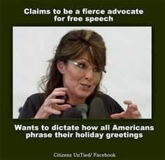 """Sarah Palin and her war on Christmas #DumpTheGOP  -- more like a war on the First Amendment, which since she does not read, she probably has not read. """"Name one newspaper you read..."""" (crickets crickets)  Remember that Katie Couric """"gotcha"""" interview? LOL"""