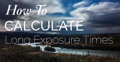 Learn how to calculate the exposure time for long exposure photography when using a neutral density filter. Post includes long exposure + free PDF.