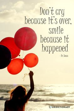 Don't cry because it's over, smile because it happened. #happiness #quote