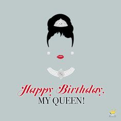 Birthday wish for my Queen.