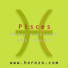 Pisces Money horoscope for 2017-06-18: You need to be your own boss and your own assistant today. When you need a leg-up, there's no one to help you but: you guessed it: you. It's harder than having help but the pay offs are far greater..pisces