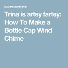 Trina is artsy fartsy: How To Make a Bottle Cap Wind Chime Wind Chimes For Sale, Bottle Cap Crafts, Artsy Fartsy, Projects To Try, How To Make, Chandeliers, Pop, Board, Ideas