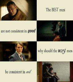 Hannibal is pretty consistent in evil. Lol