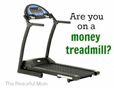 Are you on a money treadmill--The Peaceful Mom