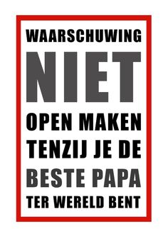 Grappig vaderdags kaartje.. Niet open maken tenzij je de beste papa ter wereld bent. Deze kaart is verkrijgbaar bij #kaartje2go voor € 1,89 Cool Fathers Day Gifts, Diy Father's Day Gifts, Fathers Day Quotes, Fathers Day Crafts, Mother Gifts, Papa Quotes, Easy Fall Crafts, Crafts For Kids To Make, Diy Arts And Crafts