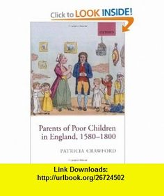 Parents of Poor Children in England, 1580-1800 (9780199204809) Patricia Crawford , ISBN-10: 0199204802  , ISBN-13: 978-0199204809 ,  , tutorials , pdf , ebook , torrent , downloads , rapidshare , filesonic , hotfile , megaupload , fileserve