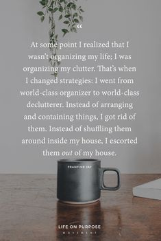 Change your strategy - organize your life, not your clutter. Get rid of your job . - Minimalism - FREE, CHEAP AND EASY Tips for Living a Minimalist Lifestyle ! Lord Please Help Me, Hygge, Minimal Living, Simple Living, Declutter Your Life, Minimalist Lifestyle, Less Is More, Keep It Simple, Organization Hacks