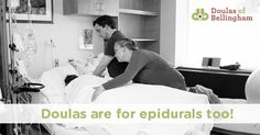 Doulas are not just for natural birth. A doula can enhance your birth experience with an epidural or pain management.