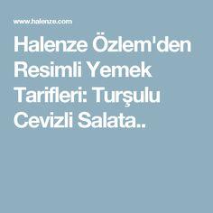 Halenze Özlem'den Resimli Yemek Tarifleri: Turşulu Cevizli Salata..