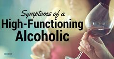 The Symptoms of The High-Functioning Alcoholic