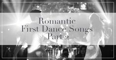 Ridiculously Romantic Songs For Your First Dance: Part 2