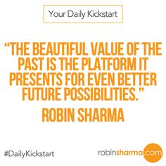 Your #DailyKickstart: The beautiful value of the past is the platform it presents for even better future possibilities.