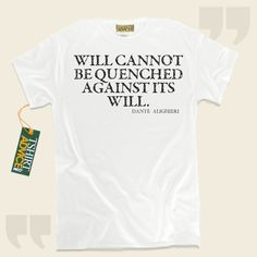 Will cannot be quenched against its will.-Dante Alighieri This type of  saying t-shirt  is not going to go out of style. We supply time honored  reference tees ,  words of knowledge shirts ,  way of life tops , and  literature t-shirts  in admiration of great authors, playwrights, creative... - http://www.tshirtadvice.com/dante-alighieri-t-shirts-will-cannot-be-success-power-tshirts/