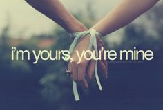 I'm yours, you're mine, and we're tied.
