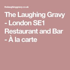 The Laughing Gravy - London SE1 Restaurant and Bar - À la carte