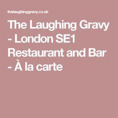 The Laughing Gravy - London SE1 Restaurant and Bar - À la carte