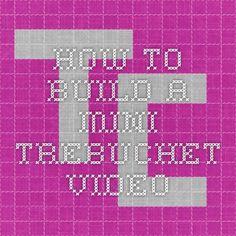 How To Build A Mini Trebuchet Video