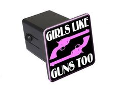 """Girls Like Guns Too - 2"""" Tow Trailer Hitch Cover Plug Insert Graphics and More http://www.amazon.com/dp/B009GO9I1S/ref=cm_sw_r_pi_dp_IH29tb0C5BNVK"""