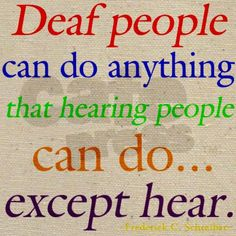 Deaf can do anything.....
